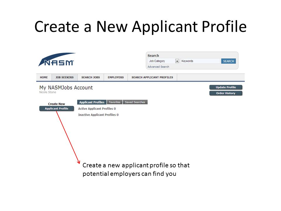 Create a New Applicant Profile Create a new applicant profile so that potential employers can find you