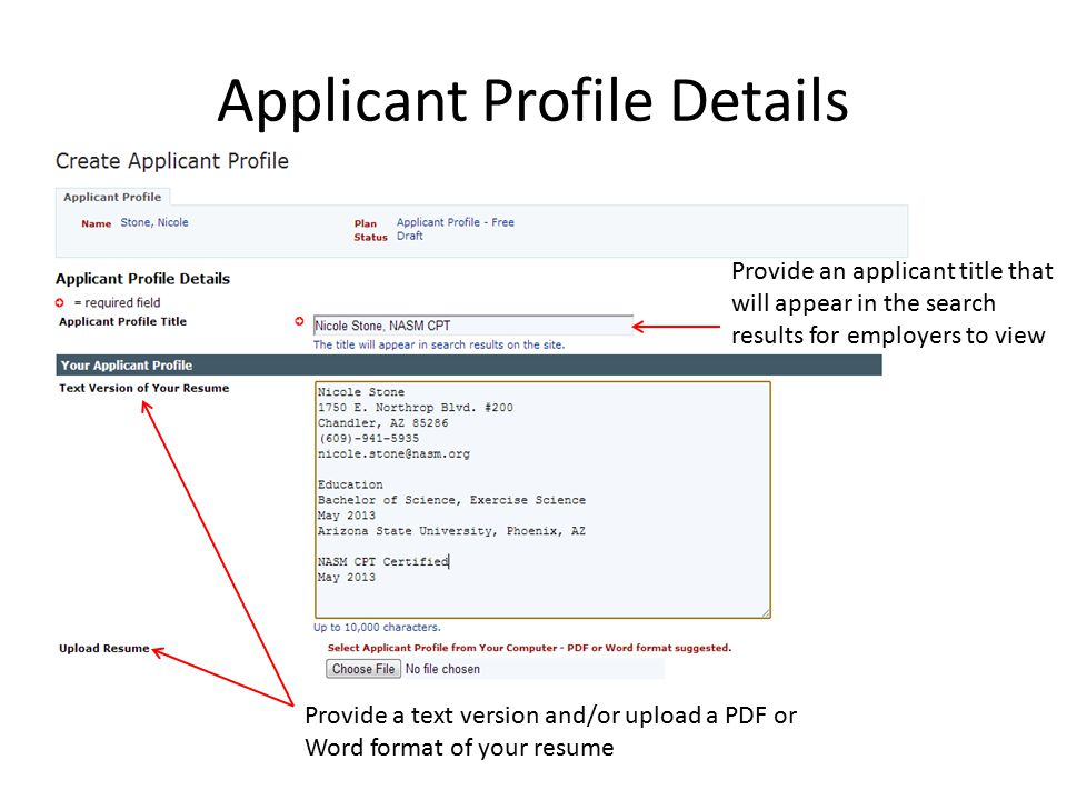 Applicant Profile Details Provide an applicant title that will appear in the search results for employers to view Provide a text version and/or upload a PDF or Word format of your resume