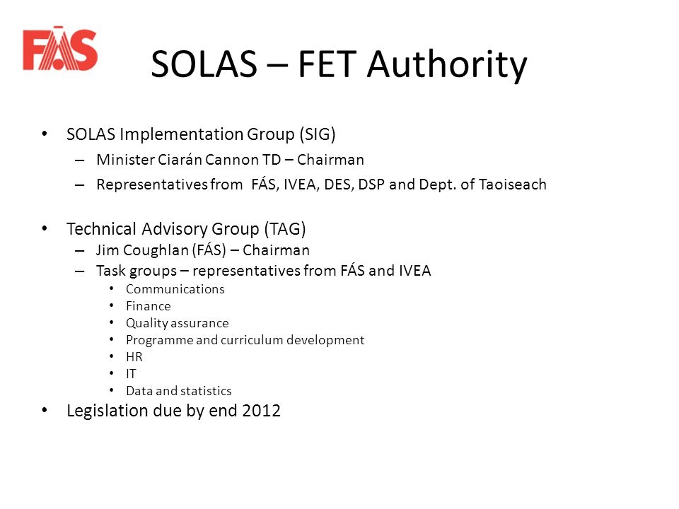 SOLAS – FET Authority SOLAS Implementation Group (SIG) – Minister Ciarán Cannon TD – Chairman – Representatives from FÁS, IVEA, DES, DSP and Dept.
