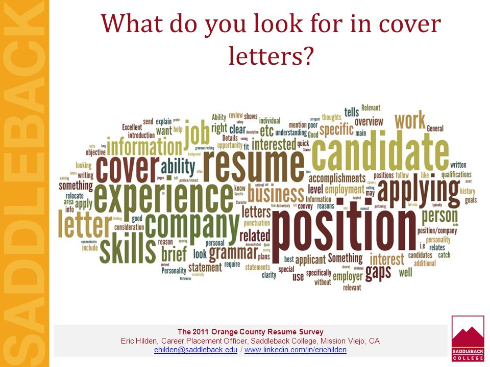What do you look for in cover letters? The 2011 Orange County Resume Survey Eric Hilden, Career Placement Officer, Saddleback College, Mission Viejo,