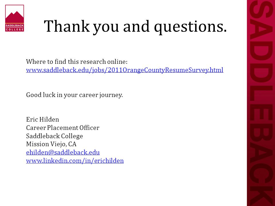 Thank you and questions. Where to find this research online: www.saddleback.edu/jobs/2011OrangeCountyResumeSurvey.html Good luck in your career journe