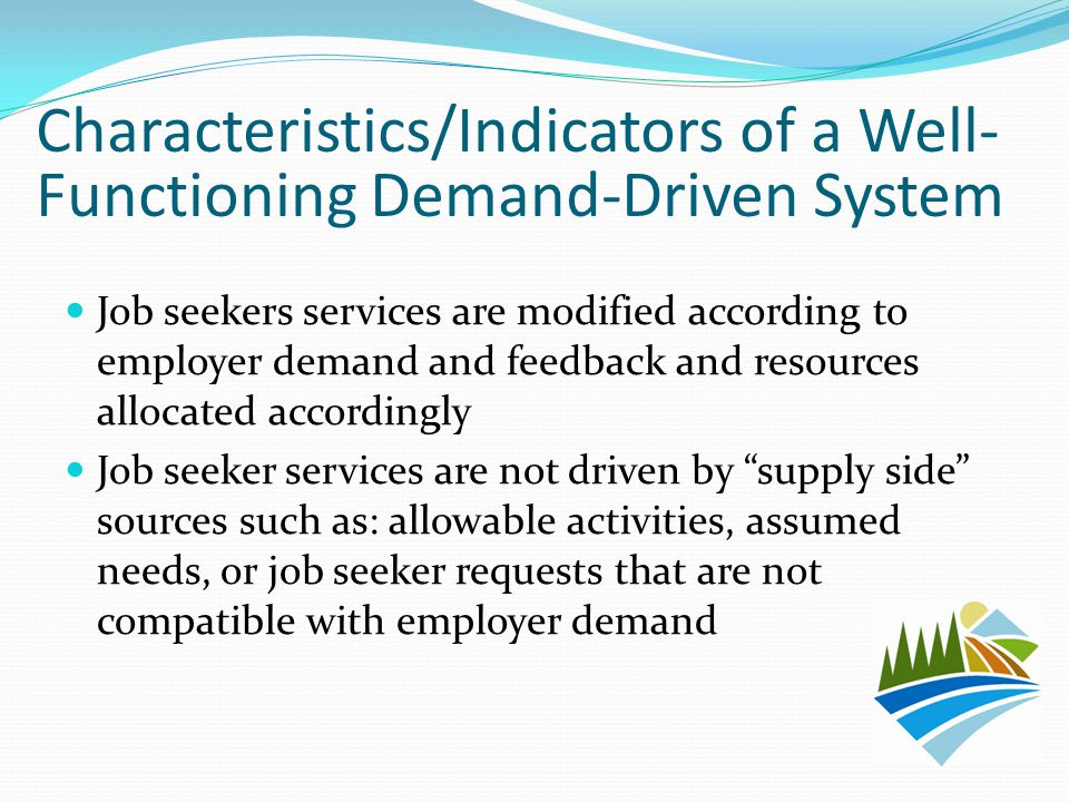 Job seekers services are modified according to employer demand and feedback and resources allocated accordingly Job seeker services are not driven by