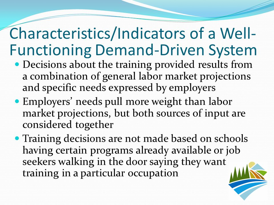 Decisions about the training provided results from a combination of general labor market projections and specific needs expressed by employers Employe