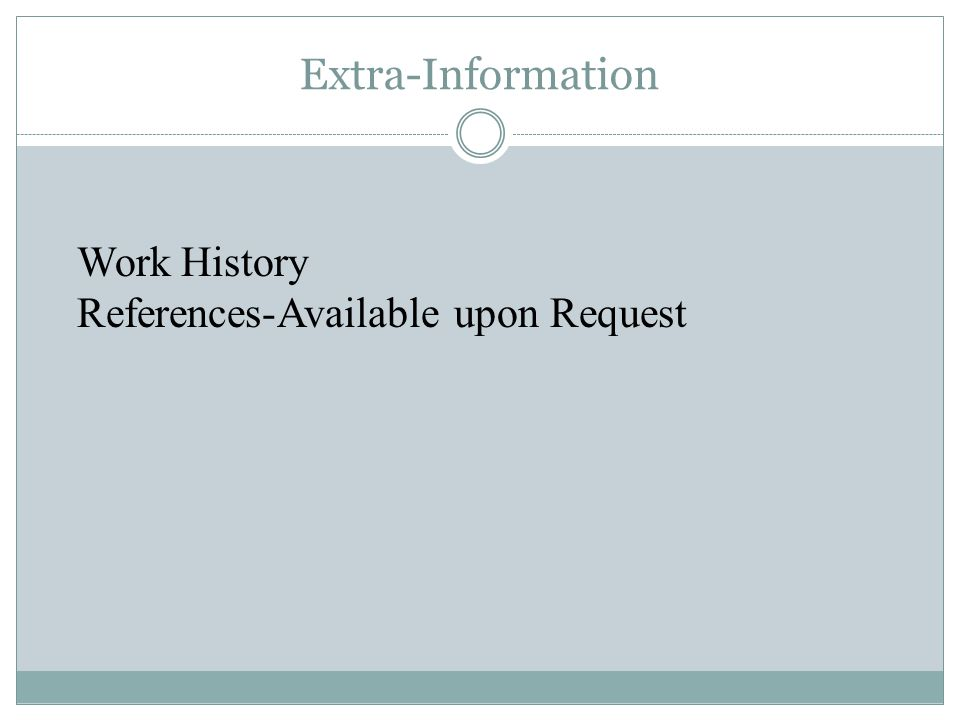 Extra-Information  Work History  References-Available upon Request