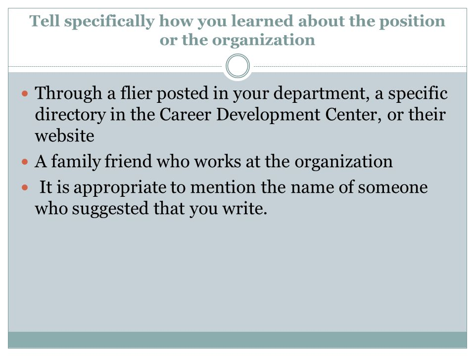 Tell specifically how you learned about the position or the organization Through a flier posted in your department, a specific directory in the Career