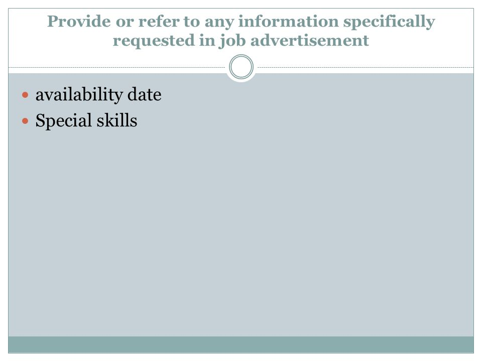 Provide or refer to any information specifically requested in job advertisement availability date Special skills