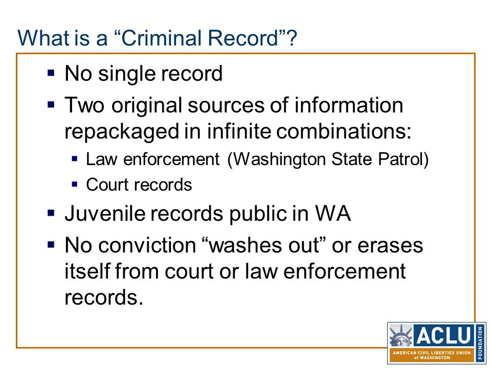 "What is a ""Criminal Record""?  No single record  Two original sources of information repackaged in infinite combinations:  Law enforcement (Washingt"