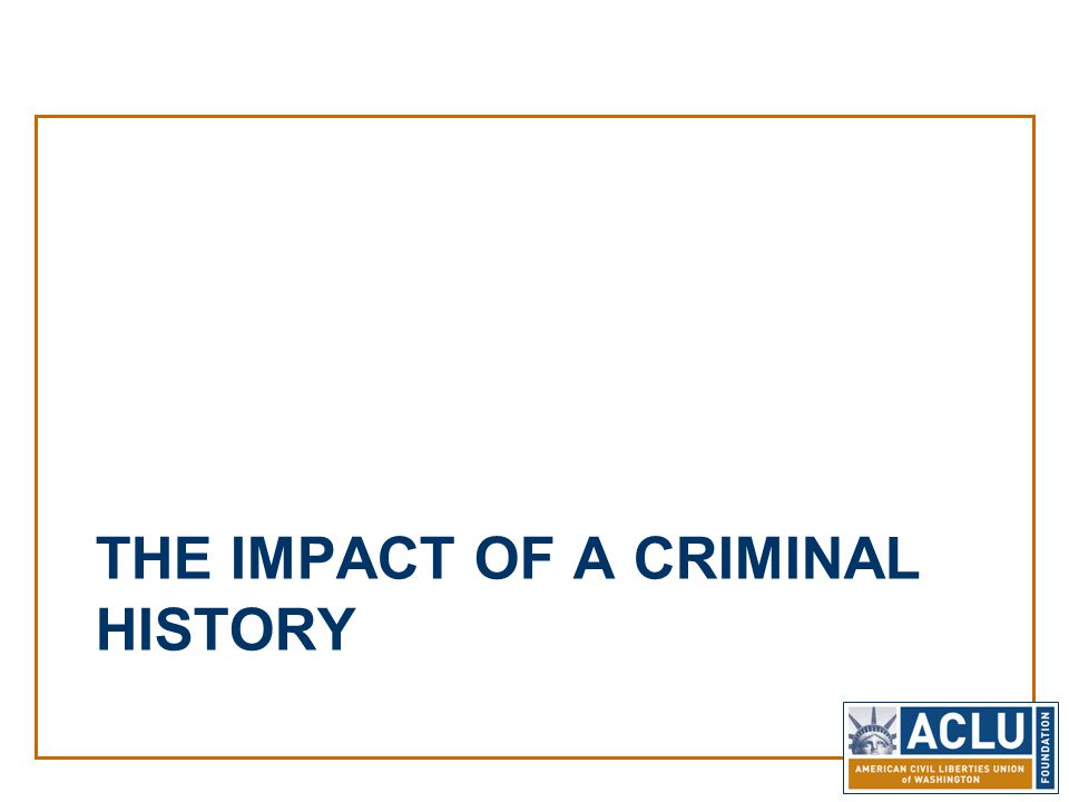 THE IMPACT OF A CRIMINAL HISTORY