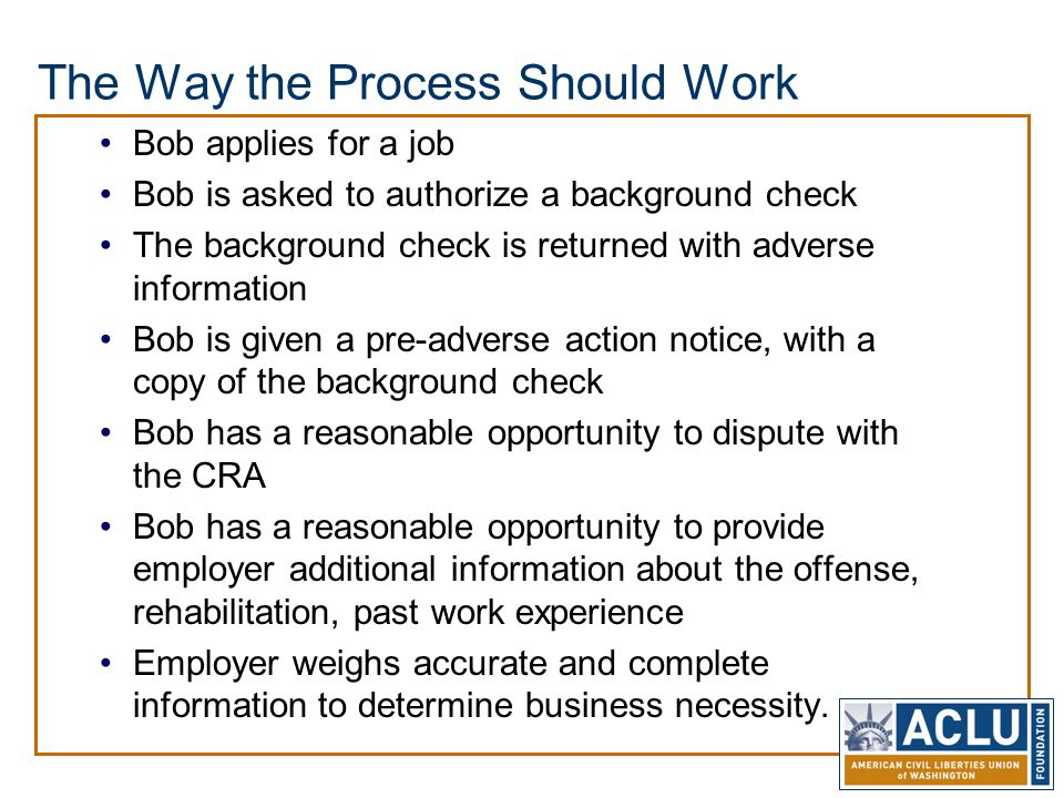 The Way the Process Should Work Bob applies for a job Bob is asked to authorize a background check The background check is returned with adverse infor