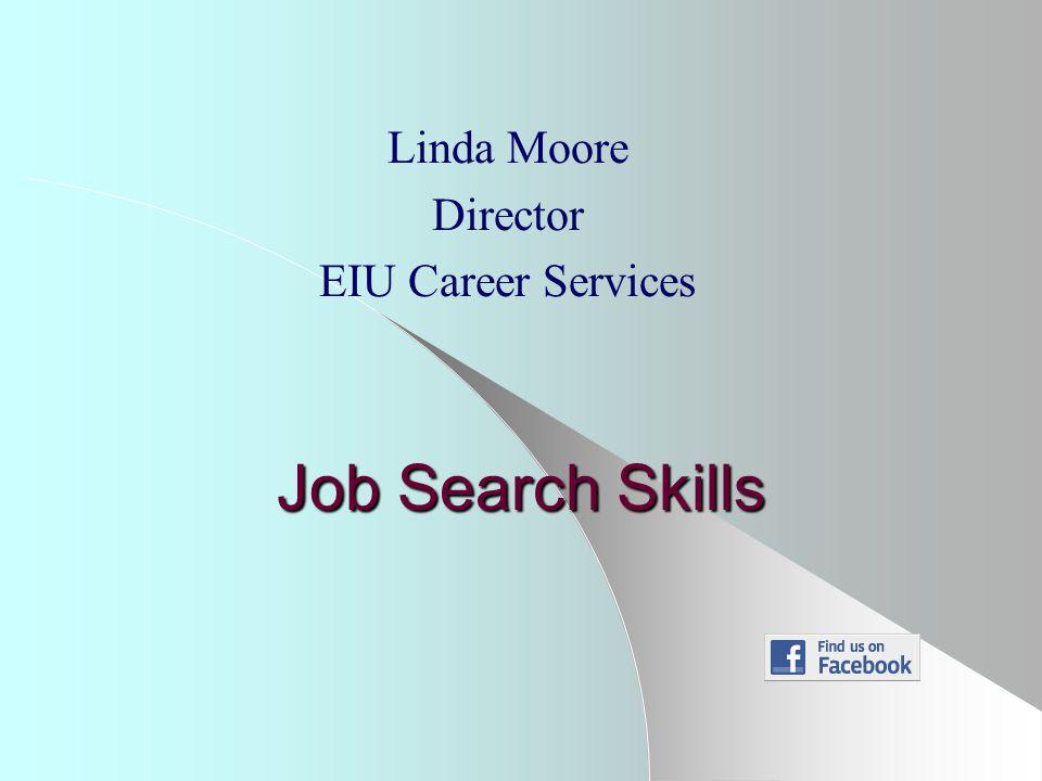 Job Search Skills Linda Moore Director EIU Career Services