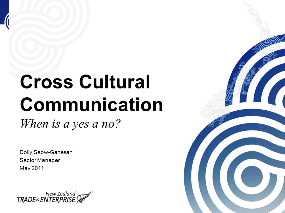 Cross Cultural Communication When is a yes a no? Dolly Seow-Ganesan Sector Manager May 2011
