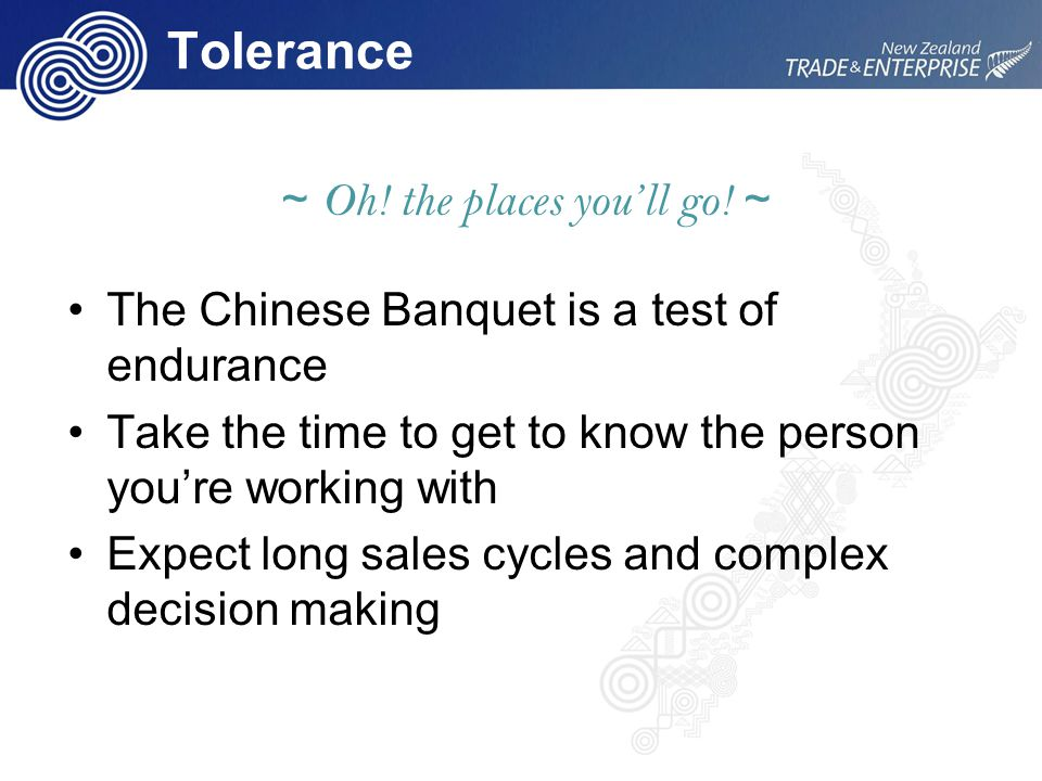 Tolerance ~ Oh! the places you'll go! ~ The Chinese Banquet is a test of endurance Take the time to get to know the person you're working with Expect