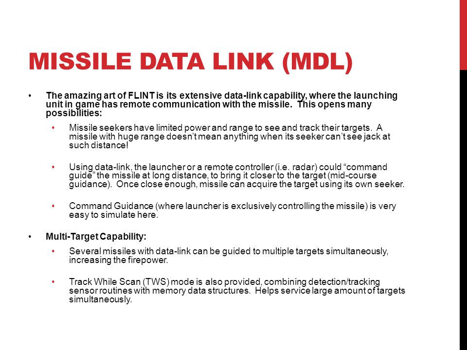 MISSILE DATA LINK (MDL) The amazing art of FLINT is its extensive data-link capability, where the launching unit in game has remote communication with