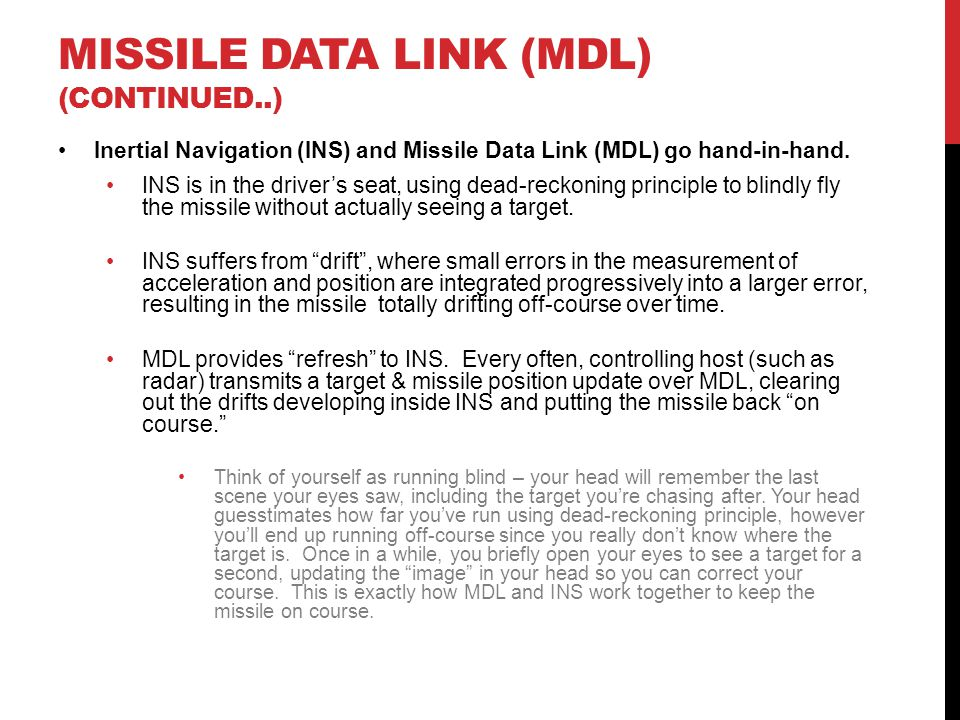 MISSILE DATA LINK (MDL) (CONTINUED..) Inertial Navigation (INS) and Missile Data Link (MDL) go hand-in-hand. INS is in the driver's seat, using dead-r