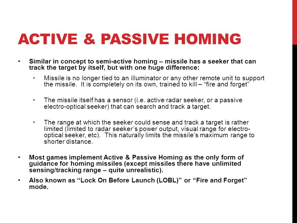 ACTIVE & PASSIVE HOMING Similar in concept to semi-active homing – missile has a seeker that can track the target by itself, but with one huge differe