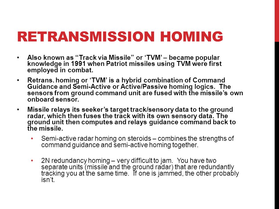 """RETRANSMISSION HOMING Also known as """"Track via Missile"""" or 'TVM' – became popular knowledge in 1991 when Patriot missiles using TVM were first employe"""