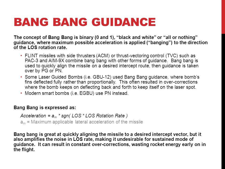 """BANG BANG GUIDANCE The concept of Bang Bang is binary (0 and 1), """"black and white"""" or """"all or nothing"""" guidance, where maximum possible acceleration i"""