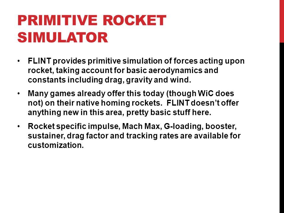 PRIMITIVE ROCKET SIMULATOR FLINT provides primitive simulation of forces acting upon rocket, taking account for basic aerodynamics and constants inclu