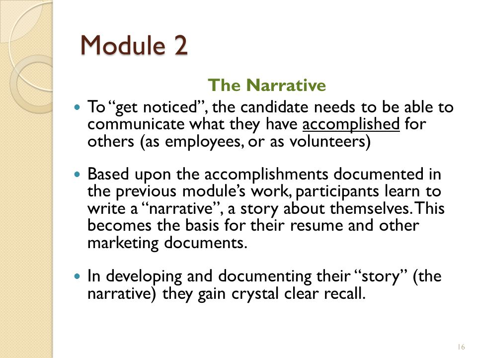 "Module 2 The Narrative To ""get noticed"", the candidate needs to be able to communicate what they have accomplished for others (as employees, or as vol"