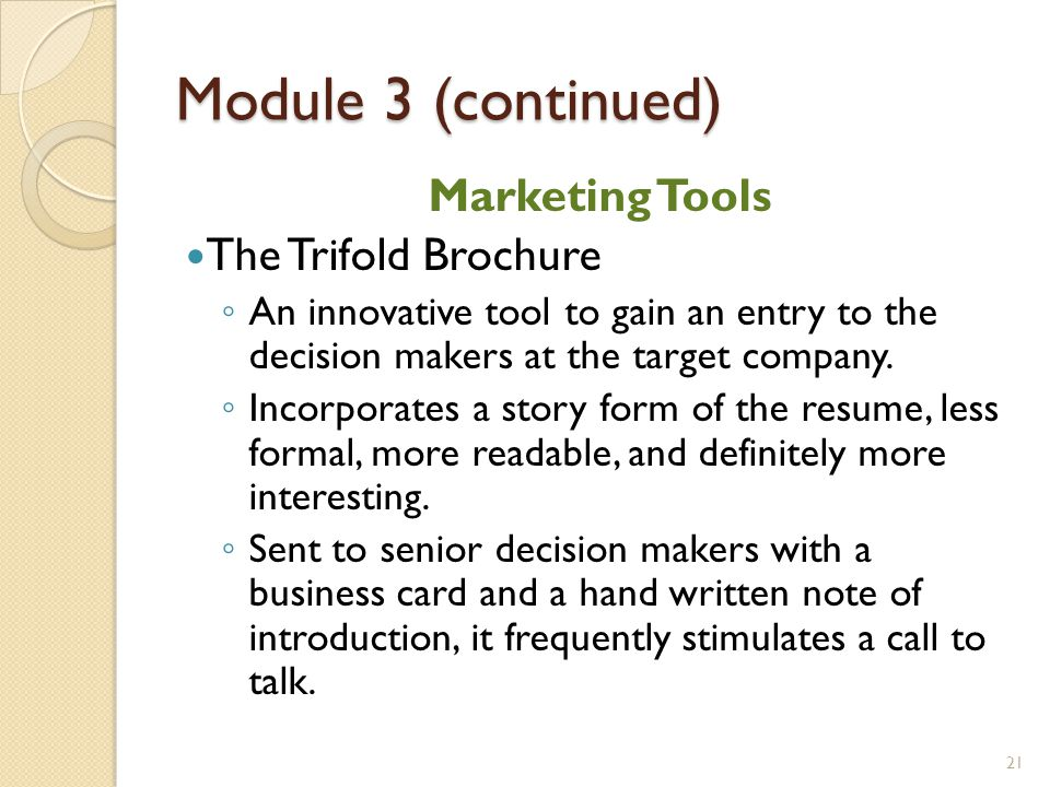 Module 3 (continued) Marketing Tools The Trifold Brochure ◦ An innovative tool to gain an entry to the decision makers at the target company. ◦ Incorp