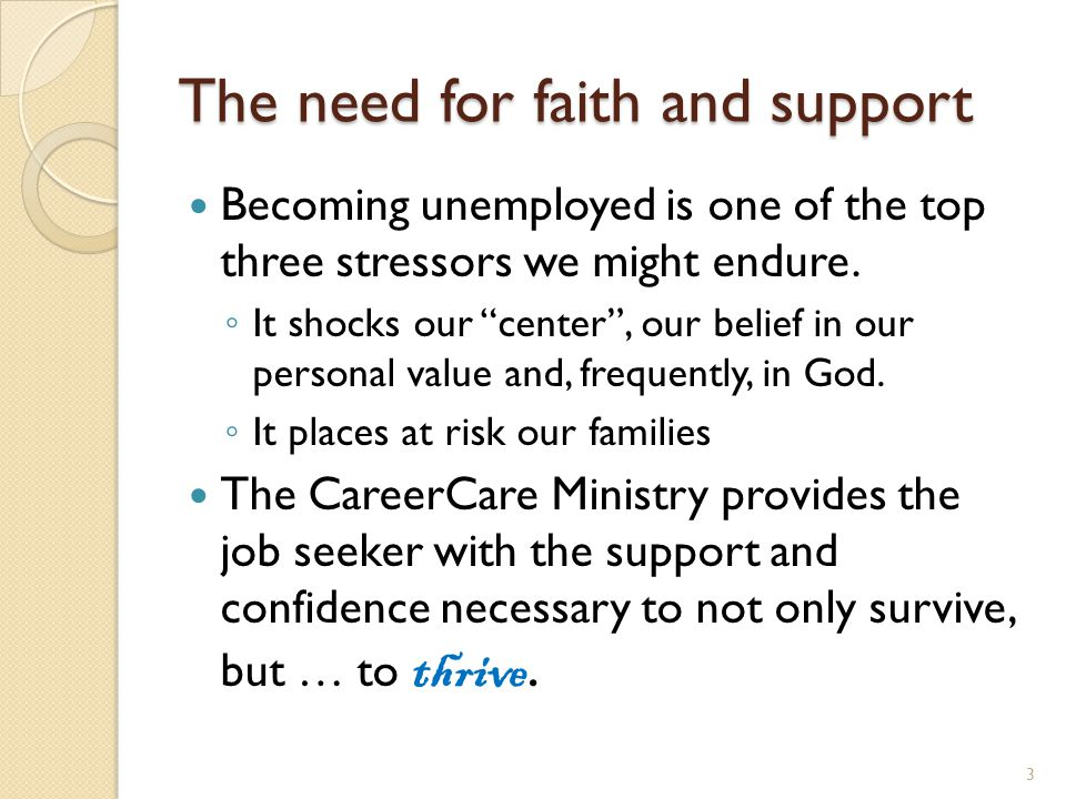 "The need for faith and support Becoming unemployed is one of the top three stressors we might endure. ◦ It shocks our ""center"", our belief in our pers"