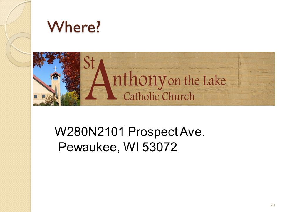 Where? 30 W280N2101 Prospect Ave. Pewaukee, WI 53072