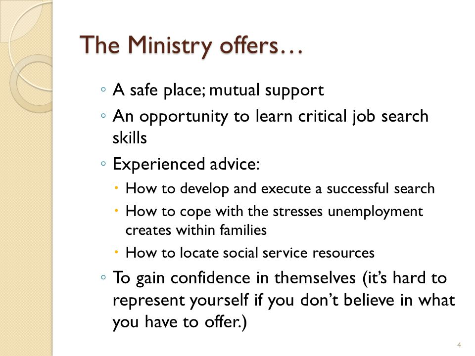 The Ministry offers… ◦ A safe place; mutual support ◦ An opportunity to learn critical job search skills ◦ Experienced advice:  How to develop and ex