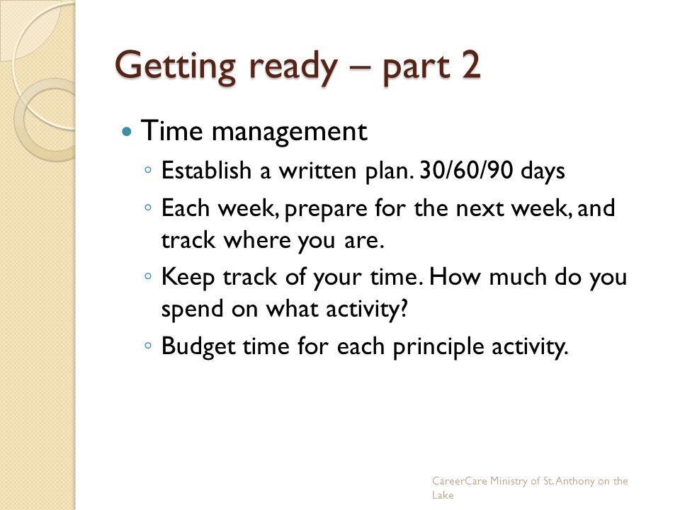 Getting ready – part 2 Time management ◦ Establish a written plan.