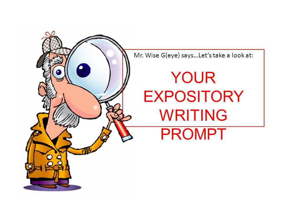 Mr. Wise G(eye) says…Let's take a look at: YOUR EXPOSITORY WRITING PROMPT