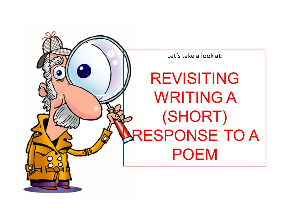 Let's take a look at: REVISITING WRITING A (SHORT) RESPONSE TO A POEM