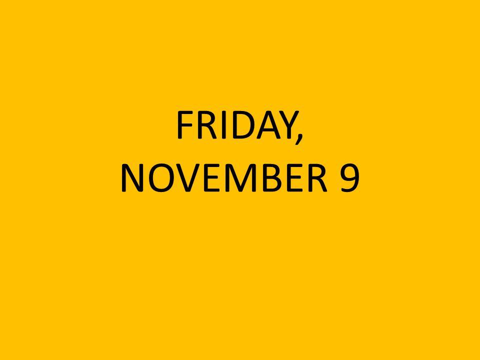 FRIDAY, NOVEMBER 9