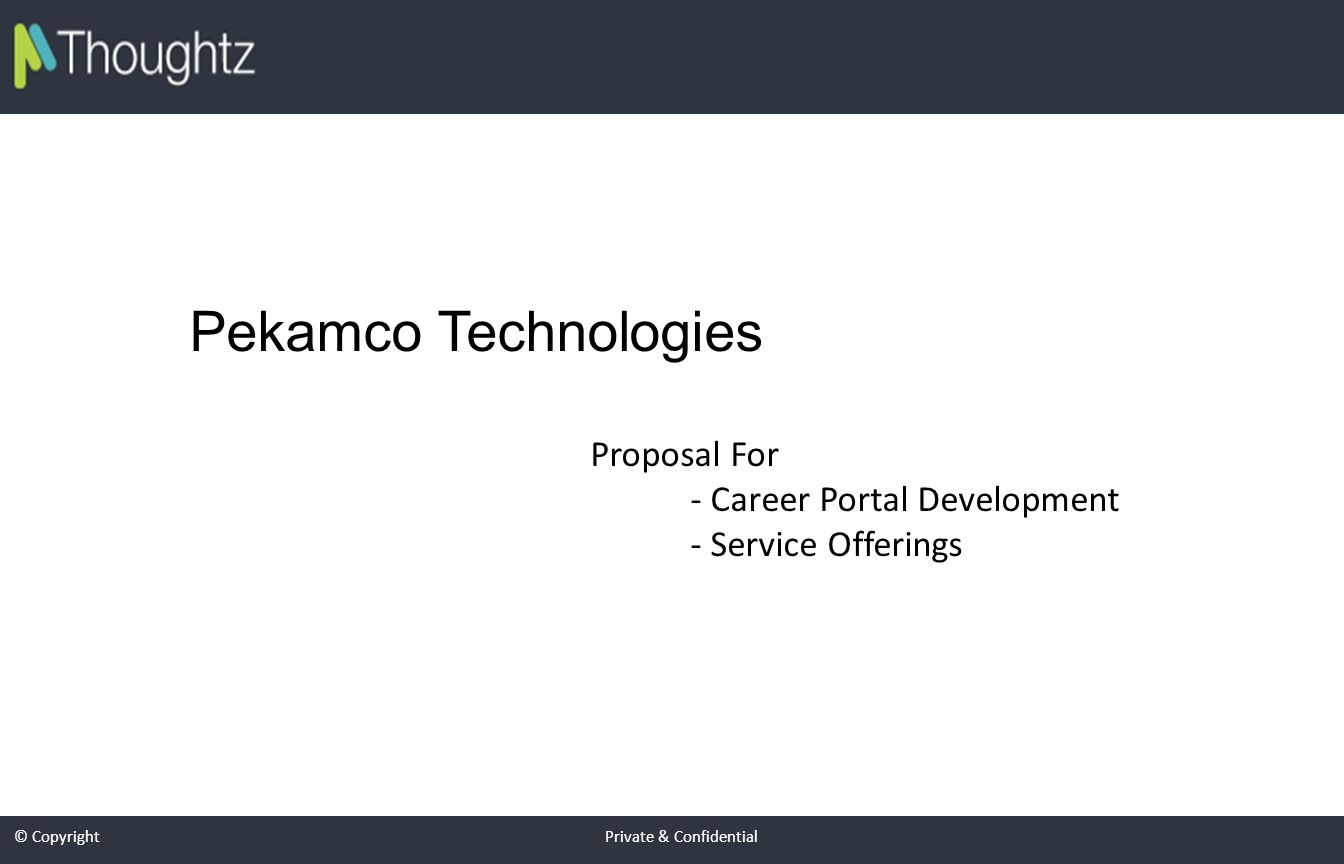 © Copyright Private & Confidential Pekamco Technologies Proposal For - Career Portal Development - Service Offerings