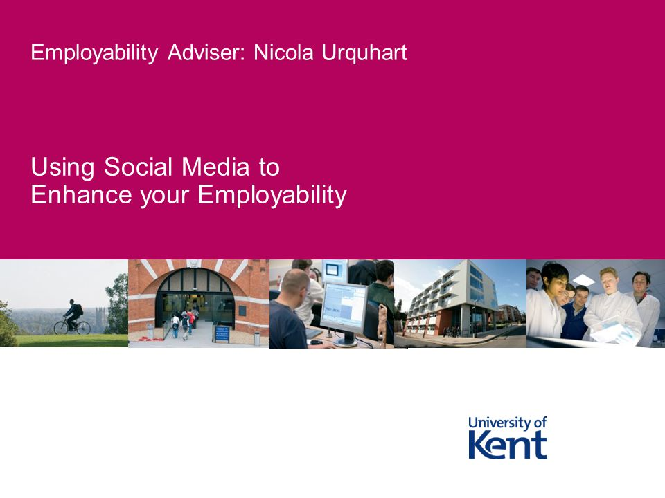 Using Social Media to Enhance your Employability Employability Adviser: Nicola Urquhart