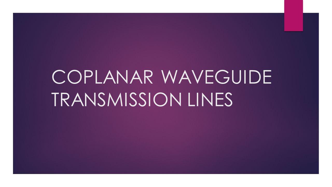 COPLANAR WAVEGUIDE TRANSMISSION LINES