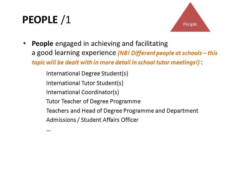 PEOPLE /1 People engaged in achieving and facilitating a good learning experience (NB! Different people at schools – this topic will be dealt with in