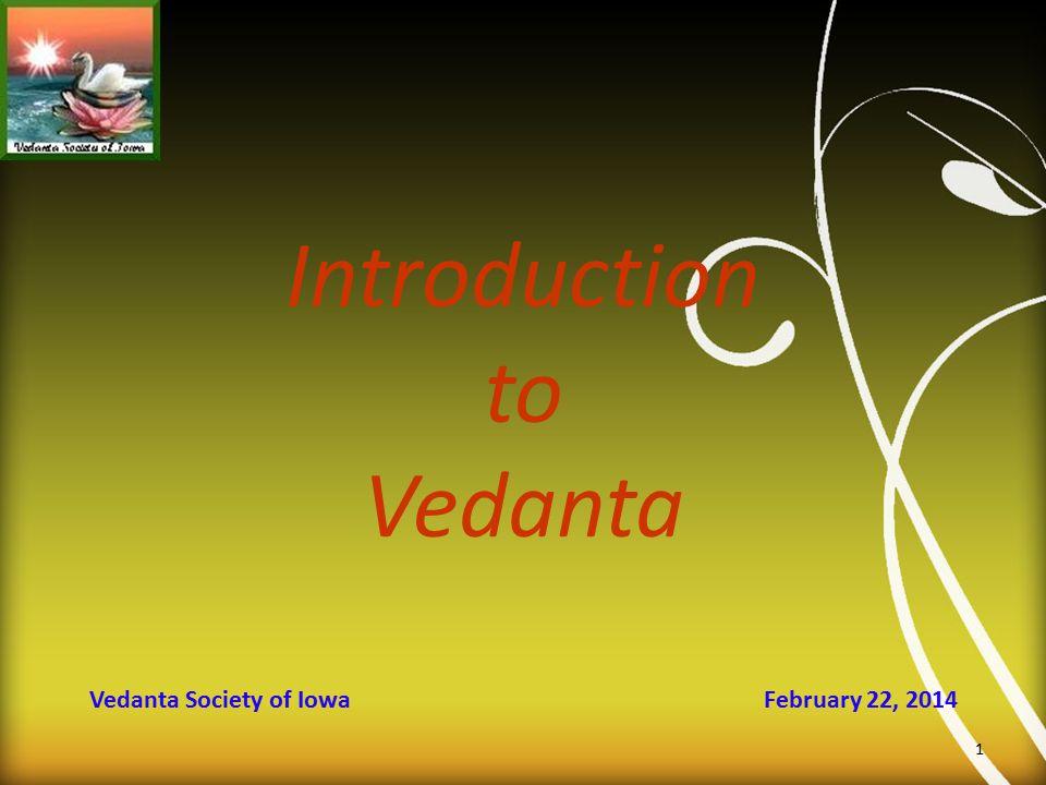 Vedanta Society of Iowa February 22, 2014 Introduction to Vedanta 1
