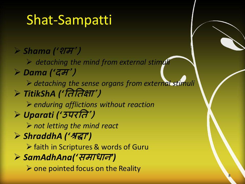Shat-Sampatti  Shama (' शम ')  detaching the mind from external stimuli  Dama (' दम ')  detaching the sense organs from external stimuli  TitikSh