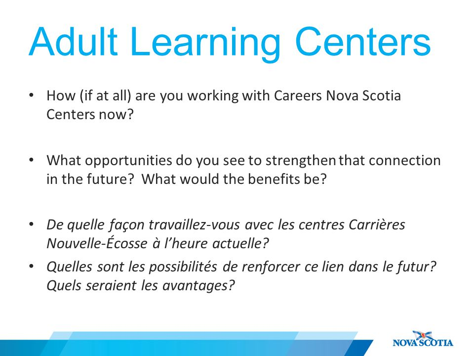 Adult Learning Centers How (if at all) are you working with Careers Nova Scotia Centers now.
