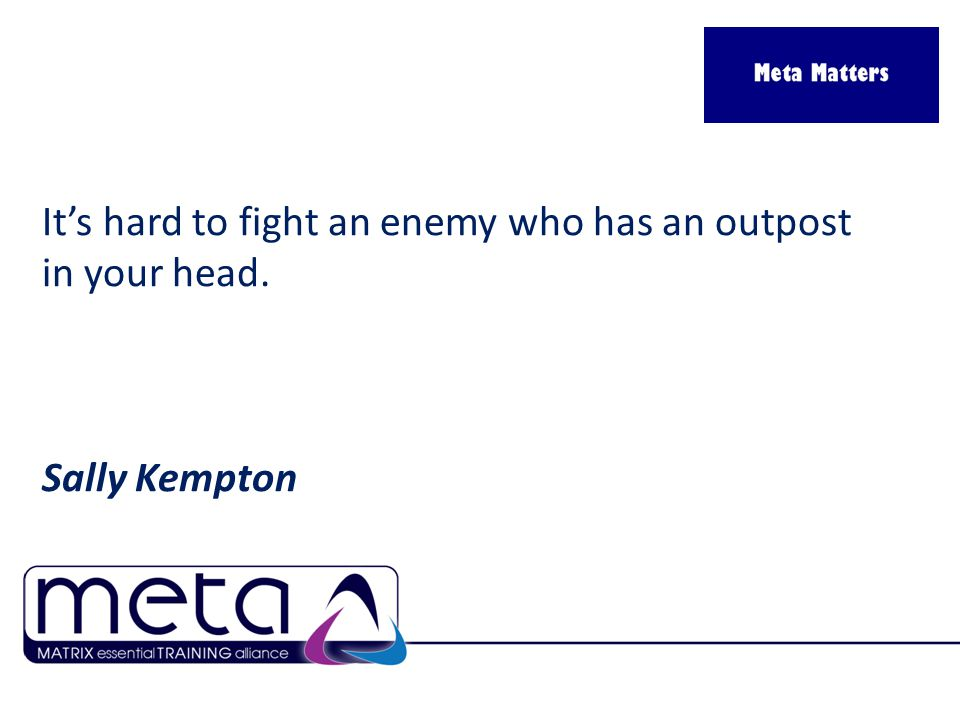 It's hard to fight an enemy who has an outpost in your head. Sally Kempton