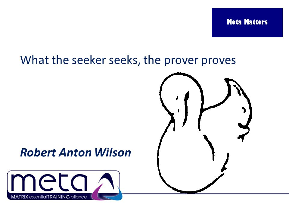 What the seeker seeks, the prover proves Robert Anton Wilson