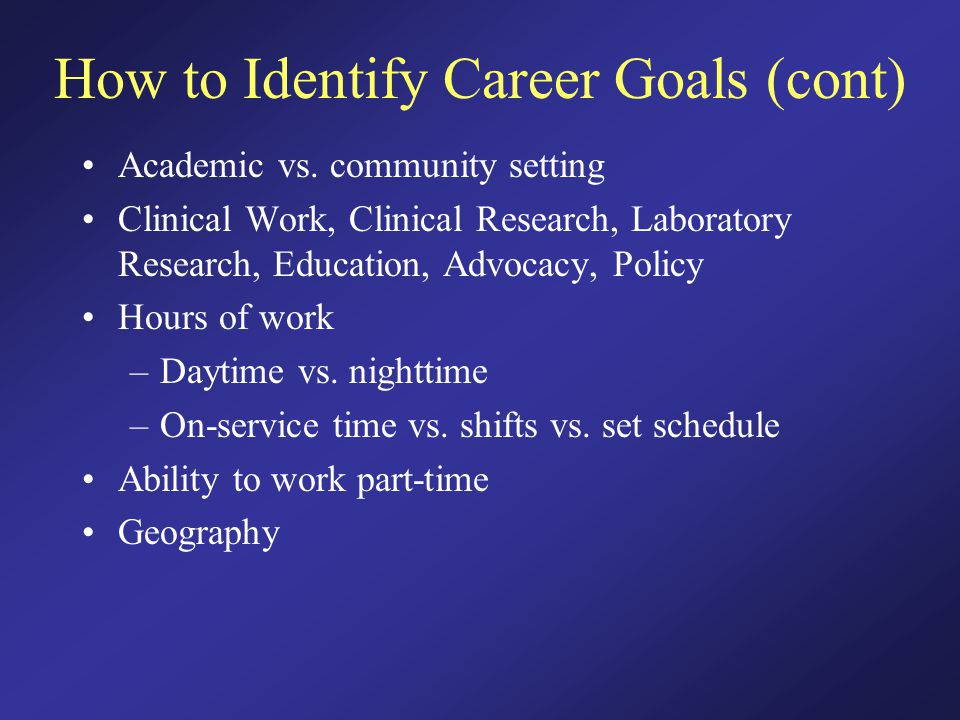 How to Identify Career Goals (cont) Academic vs.