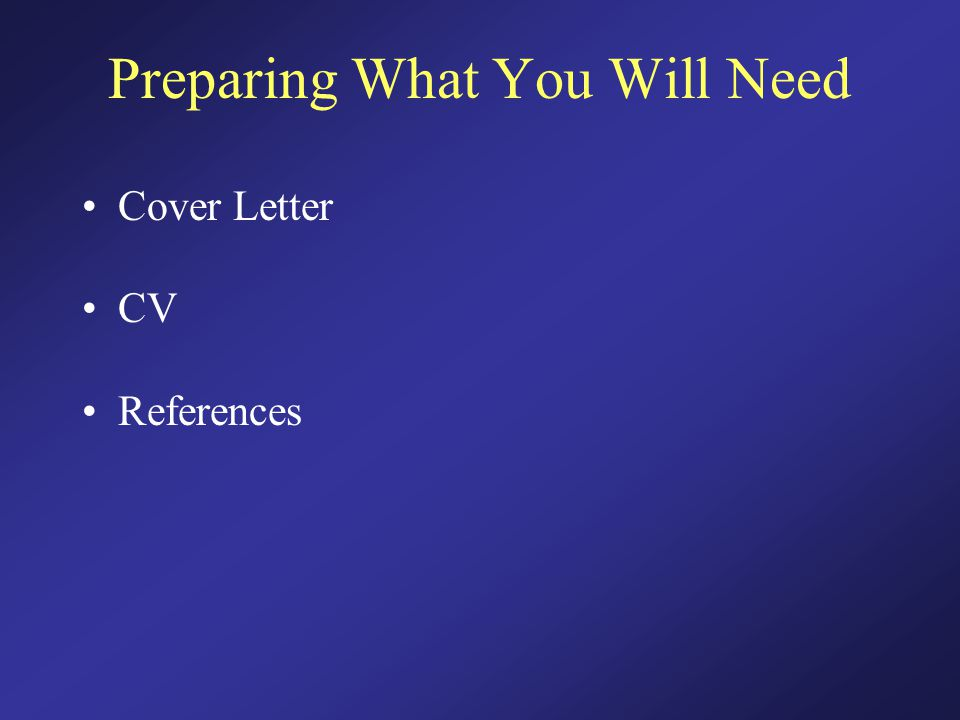 Preparing What You Will Need Cover Letter CV References