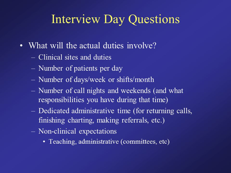 Interview Day Questions What will the actual duties involve.