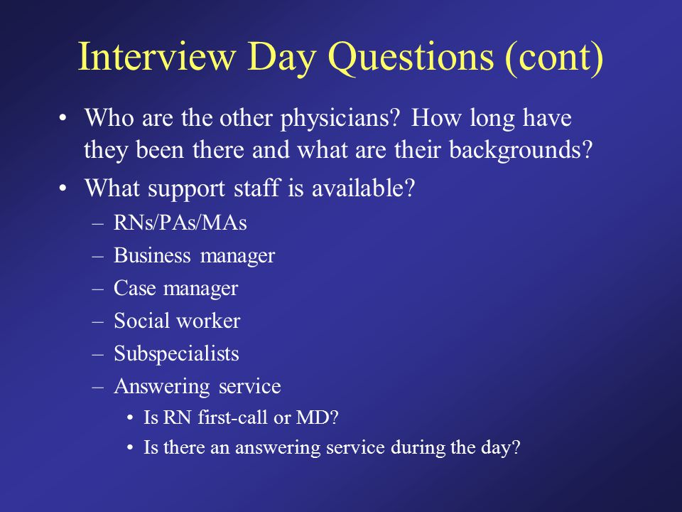 Interview Day Questions (cont) Who are the other physicians.