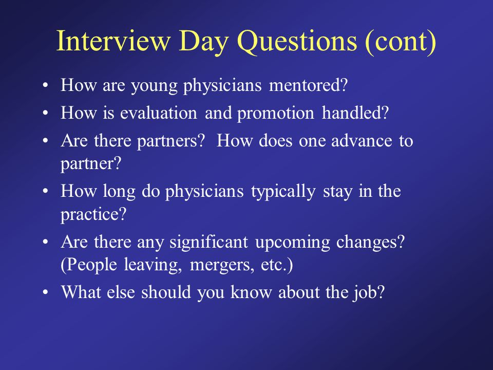 Interview Day Questions (cont) How are young physicians mentored.