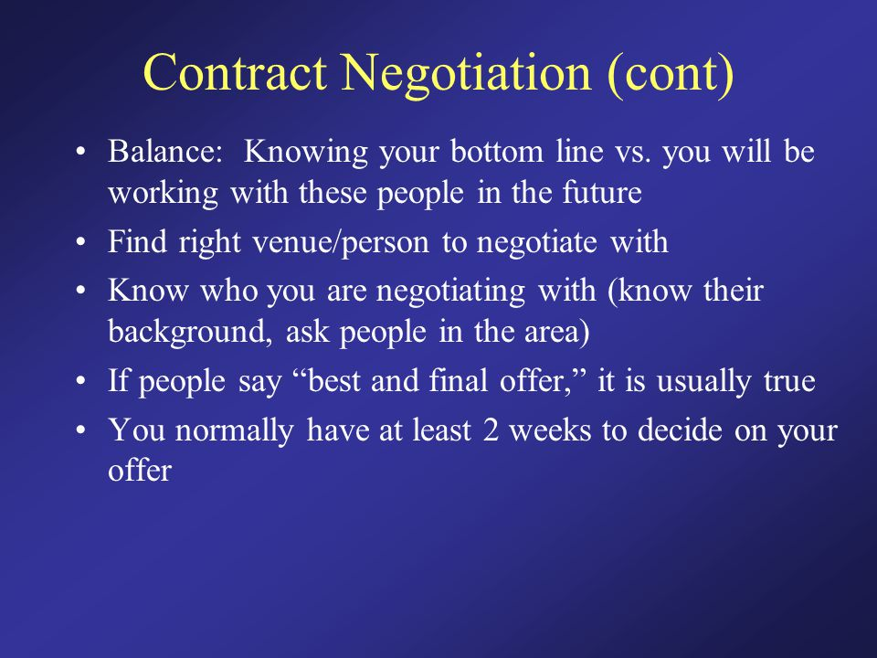 Contract Negotiation (cont) Balance: Knowing your bottom line vs.