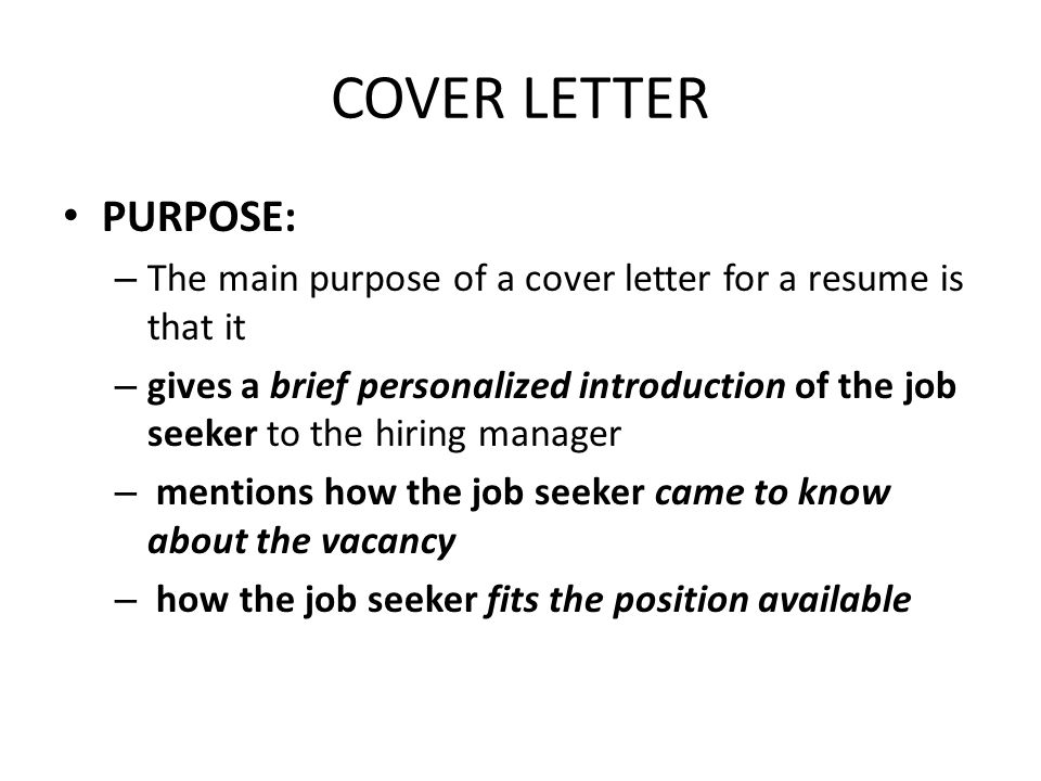 COVER LETTER PURPOSE: – The main purpose of a cover letter for a resume is that it – gives a brief personalized introduction of the job seeker to the