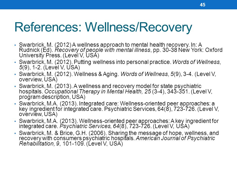 References: Wellness/Recovery Swarbrick, M.(2012) A wellness approach to mental health recovery.