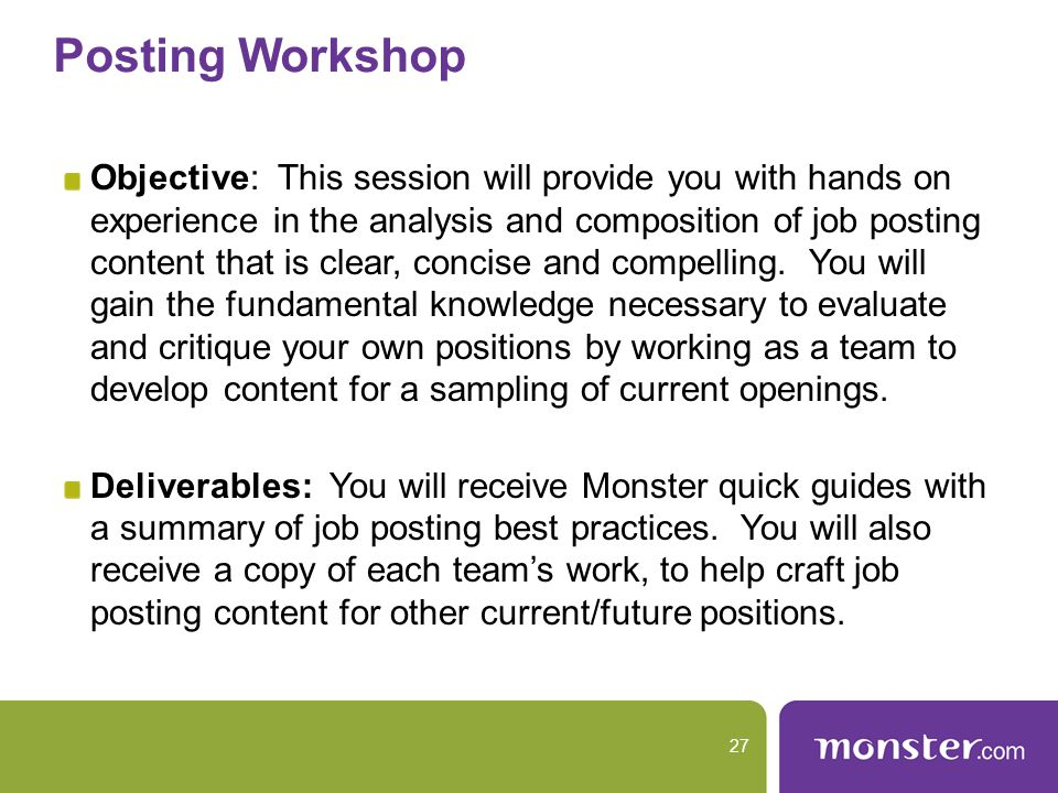 Posting Workshop Objective: This session will provide you with hands on experience in the analysis and composition of job posting content that is clear, concise and compelling.