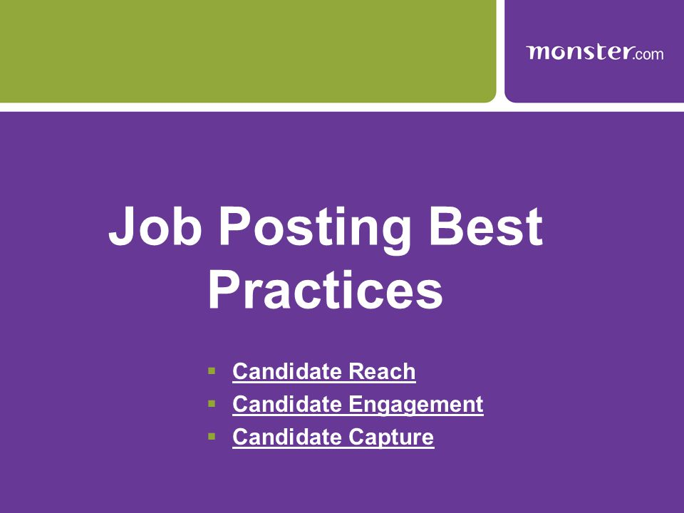 Job Posting Best Practices  Candidate Reach Candidate Reach  Candidate Engagement Candidate Engagement  Candidate Capture Candidate Capture